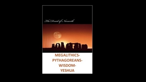 Druids of Nazareth-Yeshua-Megalithics-Pythagoreans
